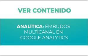 Analítica Digital: Embudos Multicanal en Google Analytics