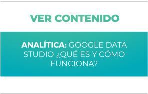 Analítica Digital: Google Data Studio - ¿Qué es y cómo funciona?