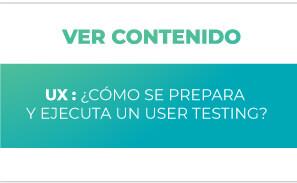 UX: ¿Cómo se prepara y ejecuta un User Testing?