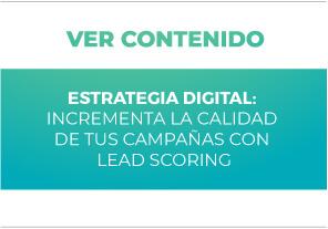 Estrategia Digital: Incrementa la calidad de tus campañas con Lead Scoring