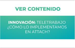 Innovación: Teletrabajo ¿Cómo lo implementamos en Attach?